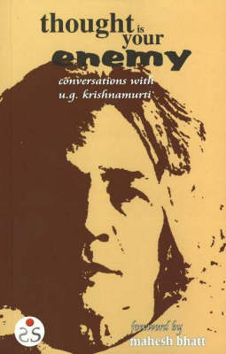 Thought is Your Enemy: Conversations with U.G. Krishnamurti (Paperback)