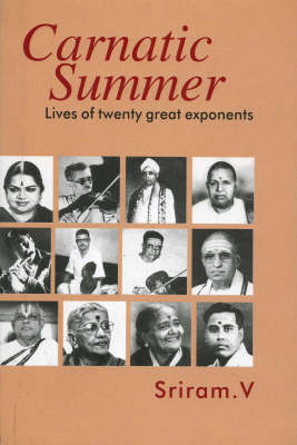Carnatic Summer: Lives of 25 Great Exponents (Paperback)