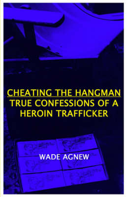 Cheating the Hangman: True Confessions of a Heroin Trafficker (Paperback)