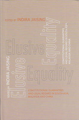 Elusive Equality: Constitutional Guarantees and Legal Regimes in South Asia, Malaysia and China (Hardback)