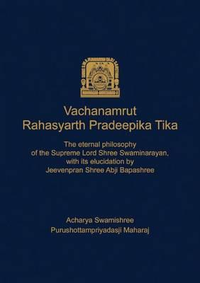 Vachanamrut Rahasyarth Pradeepika Tika: v. 1-5: The Eternal Philosophy of the Supreme Lord Shree Swaminarayan with Its Elucidation (Hardback)