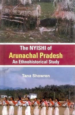 The Nyishi of Arunachal Pradesh: Ethnohistorcal Study (Hardback)