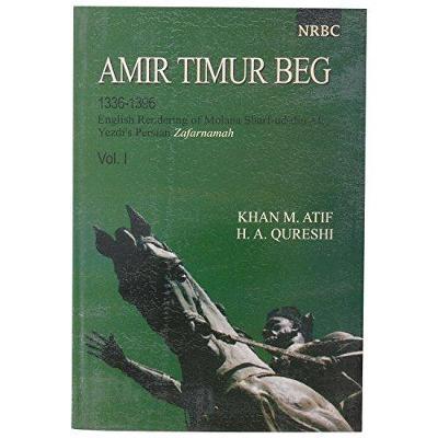Anir Timur Beg 1336-1396: 1: English Renderings of Molana Sharf Ud Din Ali (Hardback)