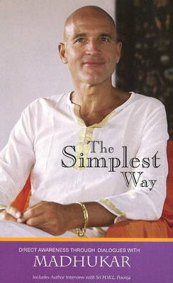 The Simplest Way: Direct Awareness Through Dialogues with Madhukar (Paperback)