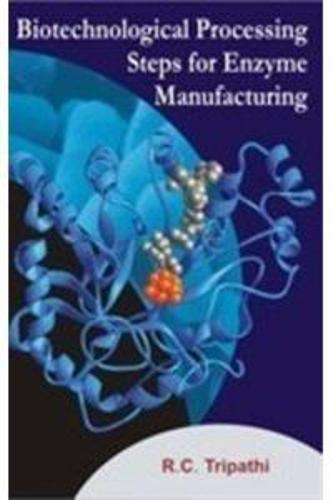 Biotechnology Processing Steps for Enzyme Manufacturing (Hardback)