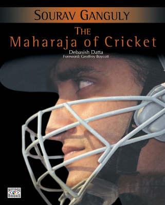 Sourav Ganguly: The Maharaja Of Cricket (Hardback)