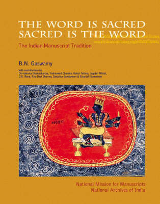 Word Is Sacred; Sacred Is The Word, The`: The Indian Manuscript Tradition (Hardback)