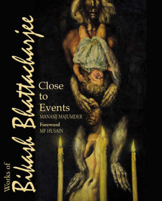 Works Of Bikash Bhattacharjee, The: Close To Events (Hardback)