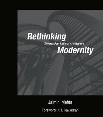 Rethinking Modernity: Towards Post Rational Architecture (Hardback)