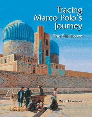 Tracing Marco Polo's Journey: The Silk Route (Hardback)