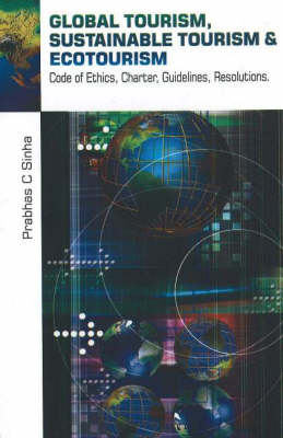 Global Tourism, Sustainable Tourism & Action Plans: Code of Ethics, Charter, Guidelines, Resolutions (Hardback)