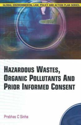 Hazardous Wastes, Organic Pollutants & Prior Informed Consent (Hardback)