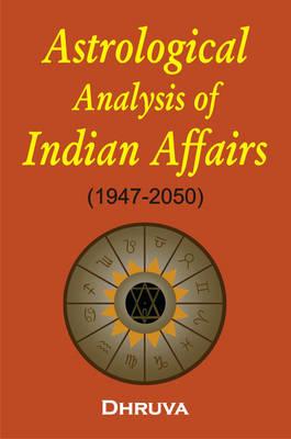 Astrological Analysis of Indian Affairs: 1947-2050 (Hardback)