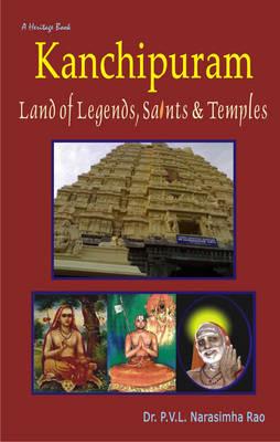 Kanchipuram: Land of Legends, Saints and Temples (Hardback)