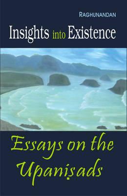 Insights into Non Existence: Essays on Upanishads (Hardback)