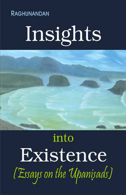 The Insights into Existence: Essays on Upanishads (Paperback)