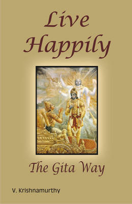 Live Happily: The Gita Way (Paperback)