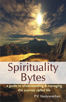 Spirituality Bytes: A Guide of Understanding and Managing the Journey Called Life (Paperback)