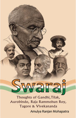 Swaraj: Thoughts of Gandhi, Tilak, Aurobindo, Raja Rammohun Roy, Tagore and Vivekananda (Paperback)