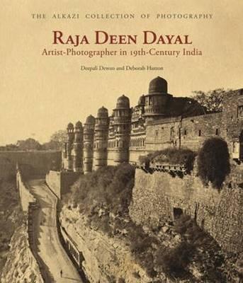 Raja Deen Dayal: Artist-Photographer in 19th-Century India (Hardback)