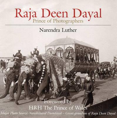 Raj Deen Dayal: Prince of Photographers (Hardback)