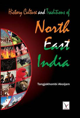 History Culture & Traditions of North East India (Hardback)