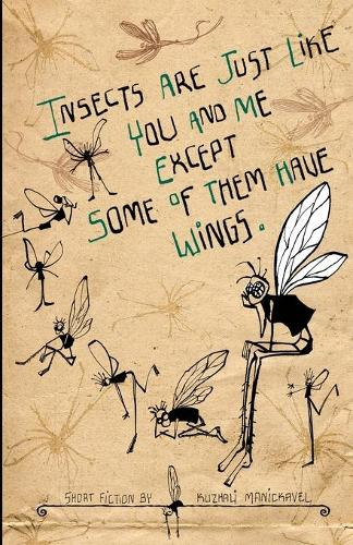 Insects are Just Like You and Me Except Some of Them Have Wings (Paperback)