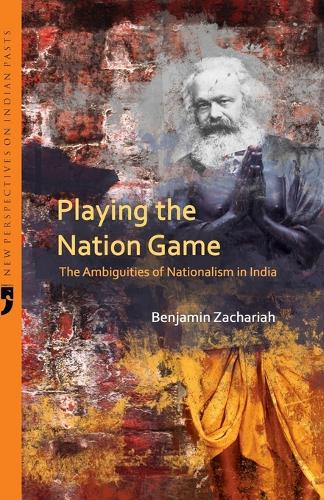 Playing the Nation Game the Ambiguities of Nationalism in India (Paperback)
