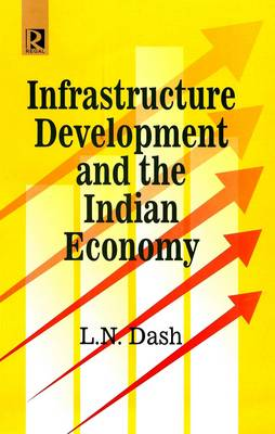 Infrastructure Development and the Indian Economy (Hardback)
