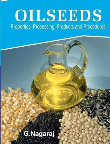 Oilseeds: Properties, Processing, Products and Procedures (Hardback)