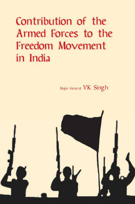 Contribution of the Armed Forces to the Freedom Movement in India (Hardback)