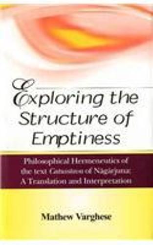 Exploring the Structure of Emptiness: Philsophical Hermeneutics of the Text Catusstava of Nagarjuna (Hardback)