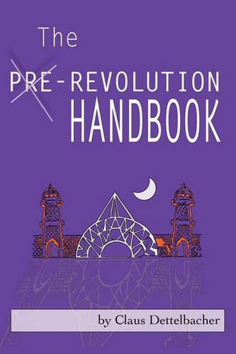 The Pre-Revolution Handbook: Hidden Hands Behind the New World Order & How Non-violent Constitutional Movements Could Transform Collapse into Rising Freedom & Real Change (Paperback)