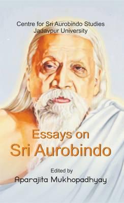 Essays on Sri Aurobindo (Hardback)