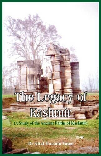 The Legacy of Kashmir- A Study of the Ancient Faiths of Kashmir (Paperback)