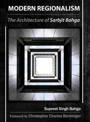 Modern Regionalism: The Architecture of Sarbjit Bahga (Hardback)