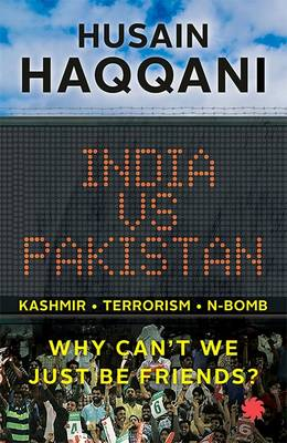 India vs Pakistan: Why Can t We Just be Friends? (Paperback)