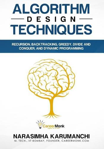 Algorithm Design Techniques: Recursion, Backtracking, Greedy, Divide and Conquer, and Dynamic Programming (Paperback)