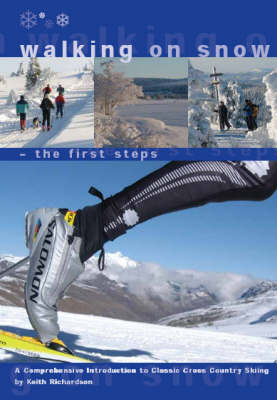 Walking on Snow - the First Steps: A Comprehensive Introduction to Classic Cross Country Skiing (Paperback)