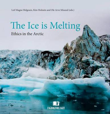 Ice is Melting: Ethics in the Arctic (Hardback)