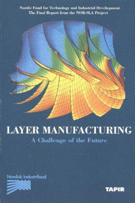 Layer Manufacturing: Challenge of the Future v. 1 (Paperback)
