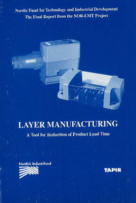 Layer Manufacturing: A Tool for Reduction of Product Lead Time (Paperback)