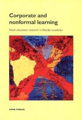 Corporate and Nonformal Learning: Adult Education Research in Nordic Countries (Paperback)