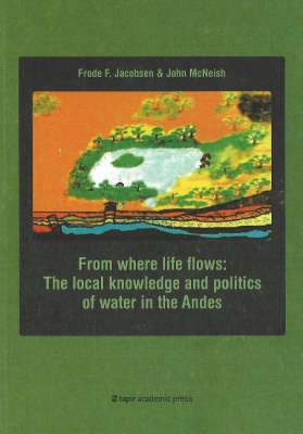From Where Life Flows: The Local Knowledge and Politics of Water in the Andes (Paperback)