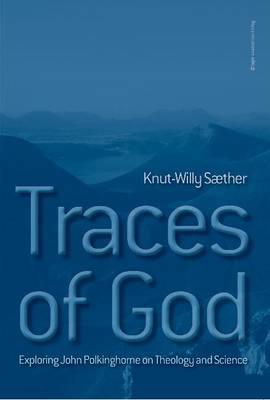 Traces of God: Exploring John Polkinghorne on Theology & Science (Paperback)