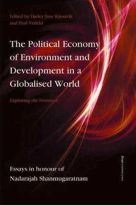 Political Economy of Environment & Development in a Globalised World: Exploring the Frontiers - Essays in Honour of Nadarajah Shanmugaratnam (Paperback)