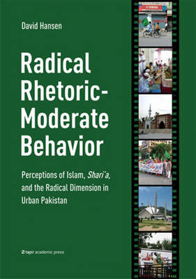 Radical Rhetoric-Moderate Behavior: Perceptions of Islam, Shari'a & the Radical Dimension in Urban Pakistan (Paperback)