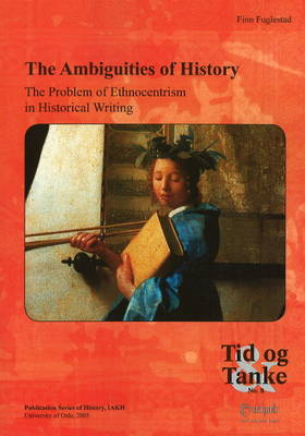 The Ambiguities of History: The Problem of Ethnocentrism in Historical Writing (Paperback)