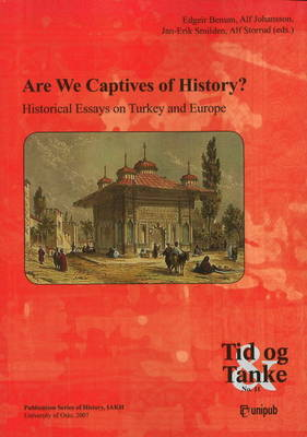 Are We Captives of History?: Historical Essays on Turkey and Europe (Paperback)