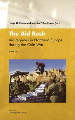 Aid Rush: Aid Regimes in Northern Europe During the Cold War Volume 1: Aid Regimes in Northern Europe During the Cold War (Paperback)